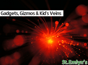 JC: Gadgets and Gizmos for gaining IV access in kids. St.Emlyn's